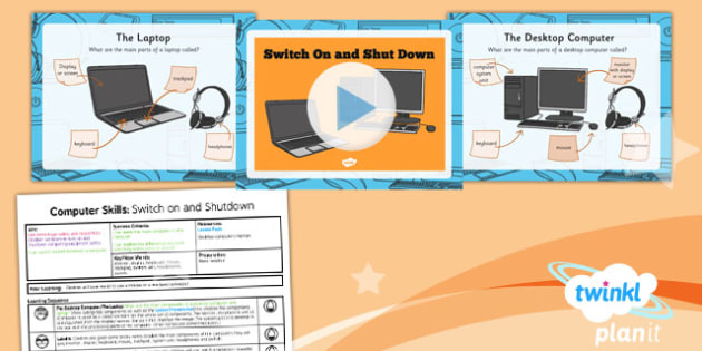 PlanIt - Computing Year 1 - Computer Skills Lesson 2: Switch On and Shutdown Lesson Pack