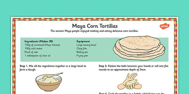 Maya Tortilla Recipe - maya, tortilla, recipe, mayan, history, food