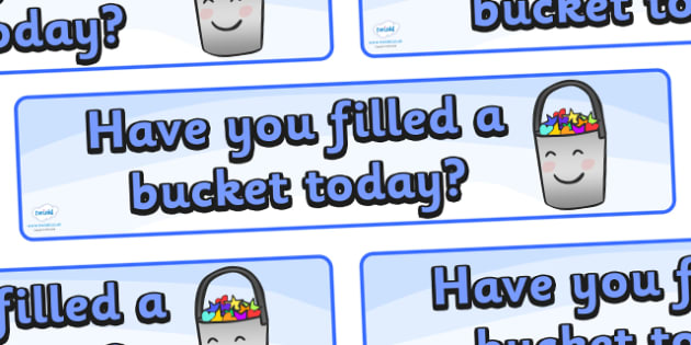 Have You Filled a Bucket Today Display Banner - have you filled a bucket today, filling buckets, fill, display, banner, sign, poster