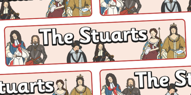 The Stuarts Display Banner - The Stuarts, Stuart, Monarchs, English, England, 17th century, 17th, display, banner, sign, poster, James I, king, queen, royal, early 18th century, Charles I, Mary, Anne, James II, Charles II, England, Scotland, Wales, h