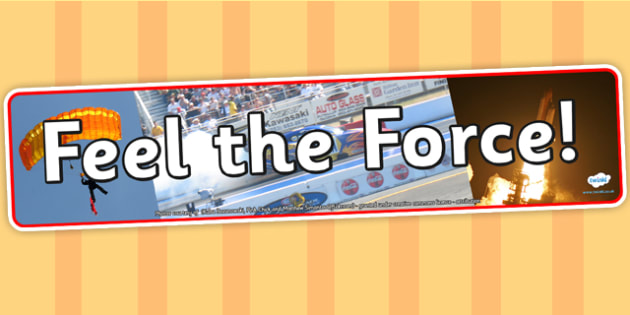 Feel the Force Photo Display Banner - science, IPC, banner