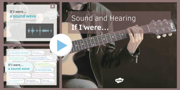 KS3 Sound and Hearing If I were.... PowerPoint