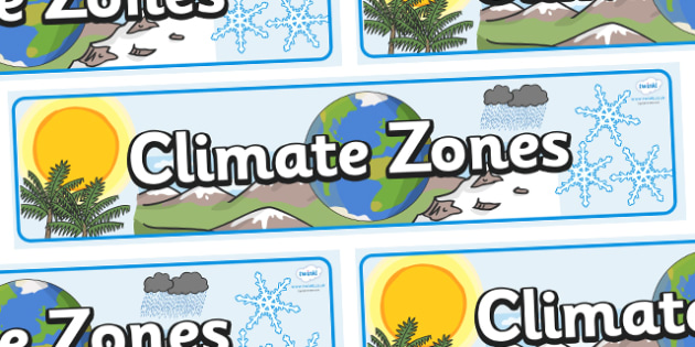 Climate Zones Display Banner - display, banner, display banner, climates zones, climates display banner, climates banner, climates zones, climates display banner zones, poster, sign, classroom display, themed banner