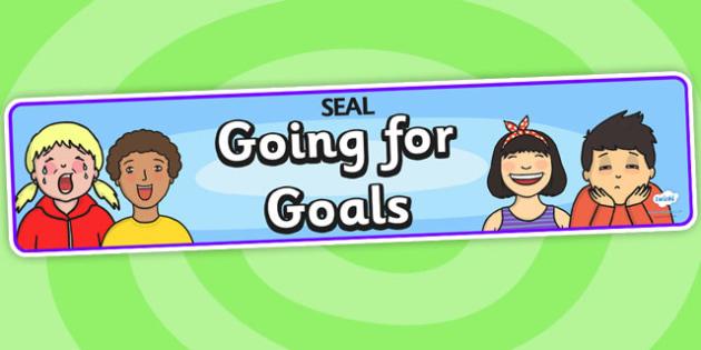 Going For Goals Display Banner (SEAL) - SEAL, going for goals, display, poster, sign, banner, SEN, emotion, behaviour management, goals, achieve goals, aims, achievement