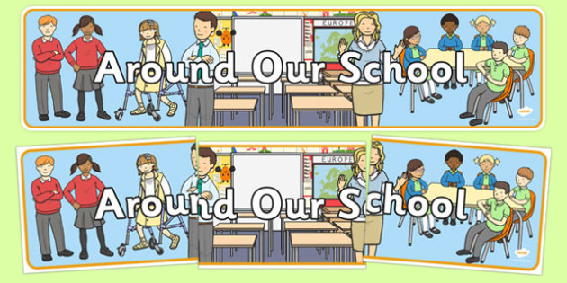 Around Our School Display Banner - school environment, school, classrooms, playground, children, teachers, banner