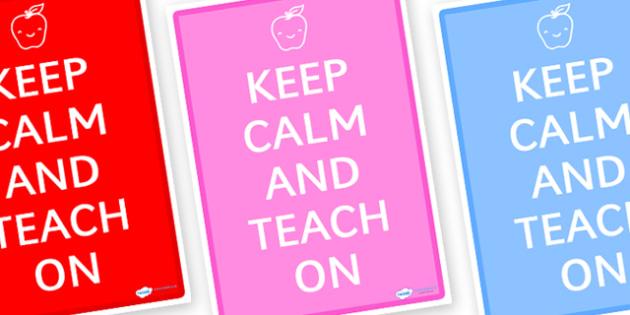 Keep Calm and Teach On Display Poster - keep calm and teach on, keep calm, display poster, coloured posters, teacher posters, teaching, keep calm poster, teach on poster, classroom poster, staffroom poster