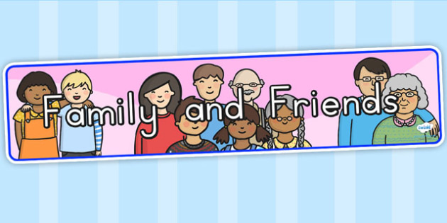 Family and Friends Display Banner - family, friend, ourselves