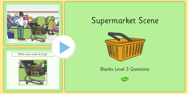 Supermarket Scene Blanks Level 3 Questions PowerPoint - receptive language, expressive language, verbal reasoning, language delay, language disorder, comprehension, autism