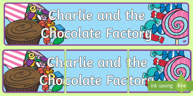 Display Banner to Support Teaching on Charlie and the Chocolate Factory - Charlie and the chocolate factory, charlie and the chocolate factory banner, willy wonka, banner