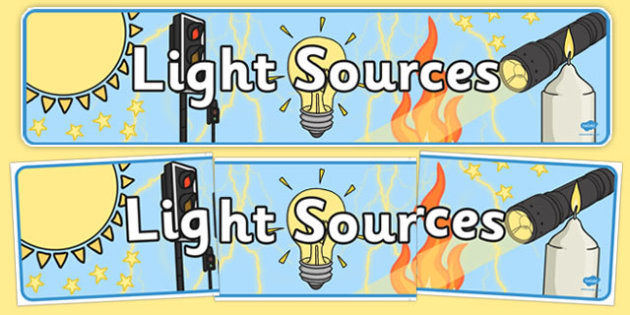 Light Sources Display Banner - Light Sources Display Banner, source, light, light source, sources of light, Light and Dark, Day and Night, A4, science, day, night, shadow, reflection, reflective, bright, tint, colour, shade, display, banner, sign, po