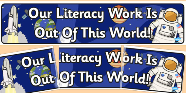 Our Literacy Work Is Out Of This World Display Banner - banner, display, poster