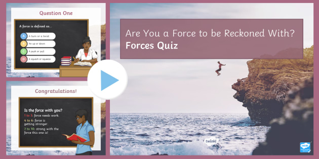 Forces PowerPoint Quiz - PowerPoint Quiz, Forces, Push, Pull, Upthrust, Weight,
