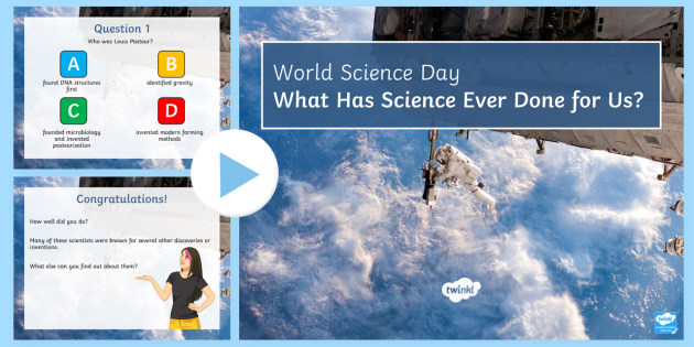 World Science Day (10th November): What Has Science Ever Done For Us? Quiz  PowerPoint