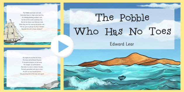 The Pobble Who Has No Toes Edward Lear Poem PowerPoint -poetry, literature, key stage 2, KS2, English, Key Stage 3, KS3