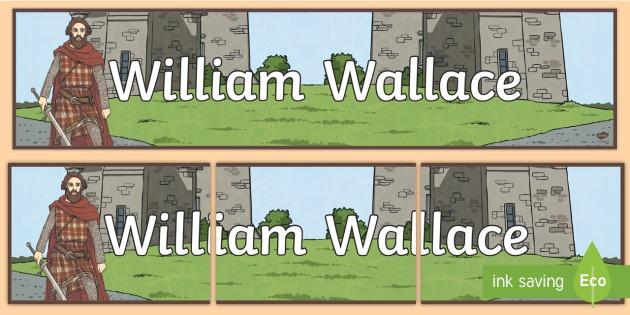 William Wallace Display Banner-Scottish - CfE Scottish Significant Individuals, William Wallace, display banner, Scottish wars of Independence