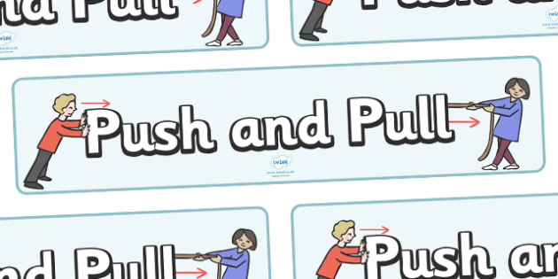 Push and Pull Display Banner - Force, Movement, display, banner, sign, force, forces, gravity, push, pull, Magnet, friction, science, knowledge and understanding of the world