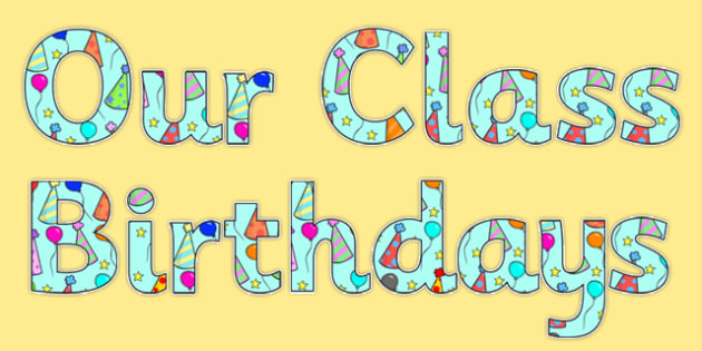 Our Class Birthdays Display Lettering - birthday, our class, our class birthdays, display lettering, display letters, display, lettering, letters