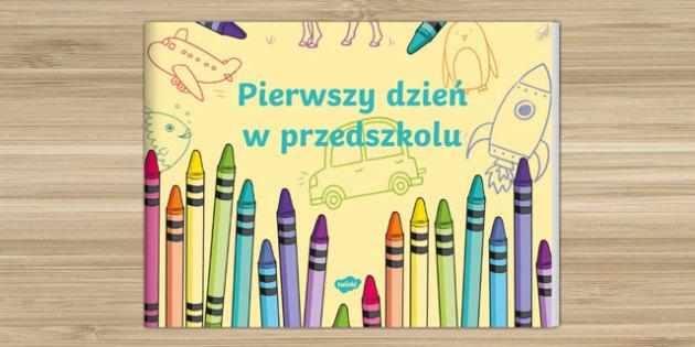 Pierwszy dzień w przedszkolu - polish, EYFS, Early Years, Nursery, FS1,September, Transition Resources, new school year