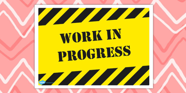 Work in Progress Posters - progress, work, posters, display