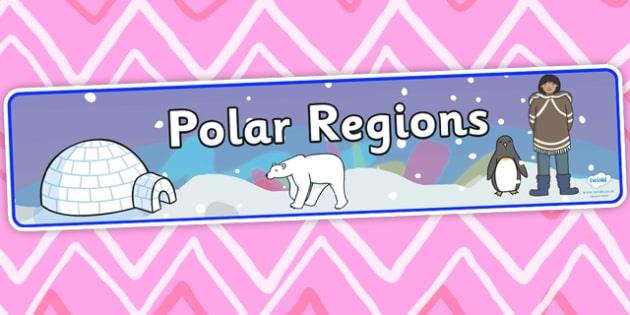 Polar Regions Topic Display Banner - polar regions, topic banner, display banner, banner for display, banner, display, header, display header,