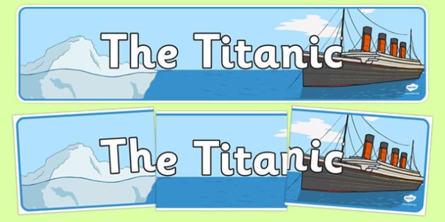 The Titanic Display Banner - The Titanic, resources, display, banner, sign, poster, Iceberg, Ship, Liner, White Star Line, disaster, New York, sink, lifeboat, boat, captain, survivors