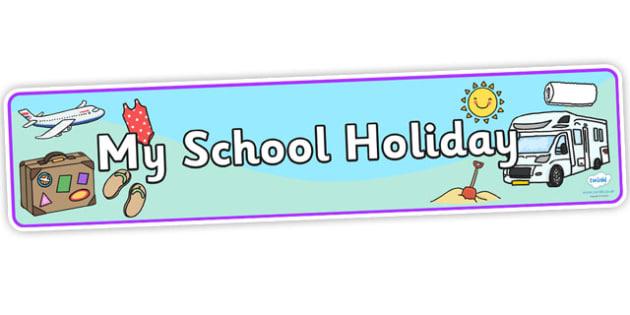 School Holiday Display Banner - school holiday, holiday display banner, holiday banner, school holiday banner, vacation banner, holidays banner