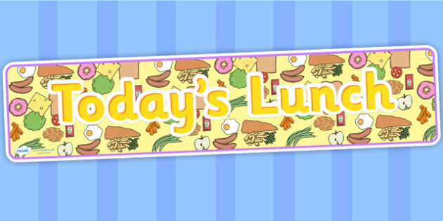 Today's Lunch Display Banner-lunch, meals, todays lunch, dinner, display banner, classroom banners, banners for display, food banner, food