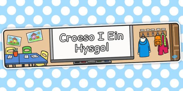 Baner 'Croeso i Ein Hysgol' - banners, displays, welsh, cymraeg