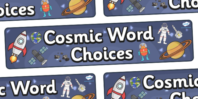 'Cosmic Word Choices' Display Banner - KS1, display banner, writing area, writing, space, ship, space banner, rocket, aliens, launch, foundation stage, topic, moon, stars, planet, planets