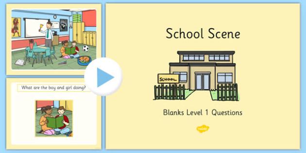 School Scene Blanks Level 1 Questions PowerPoint - receptive language, expressive language, verbal reasoning, language delay, language disorder, comprehension, autism