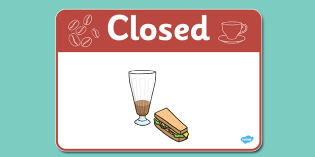 Cafe Closed Sign - Cafe, shop, role play, open, closed, Opening Times, open, menu, coffee, tea, waitress, till, cakes, cake, milk, sugar, table, chairs