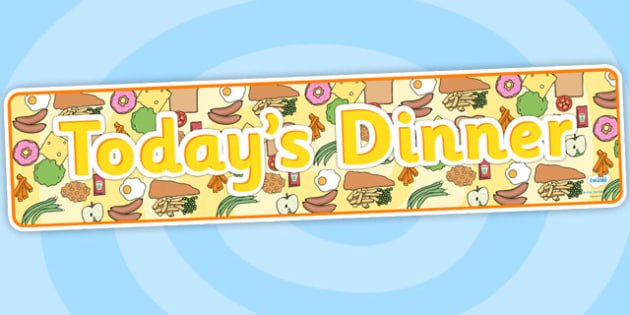 Today's Dinner Display Banner-dinner, meals, lunch, display banner, classroom banners, banners for display, food banners, food, todays dinner