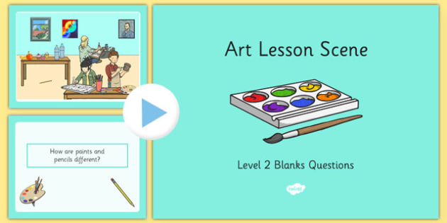 Art Lesson Scene Blanks Level 2 Questions PowerPoint - receptive language, expressive language, verbal reasoning, language delay, language disorder, comprehension, autism