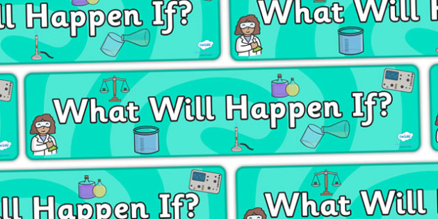 What Will Happen Display Banner - what will happen if?, what will happen banner, science display banner, science banner, science display, ks2 science, ks2
