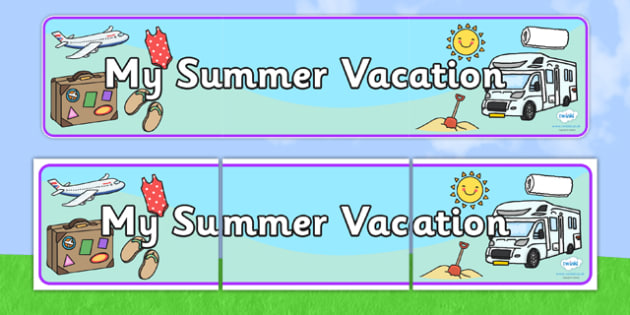 My Summer Vacation Display Banner - my summer vacation, summer vacation display banner, vacation banner, my summer vacation banner, display banner
