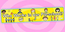 Who Works In Our Pre School Display Banner