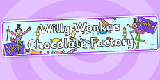 Role Play Banner to Support Teaching on Willy Wonka's Chocolate Factory