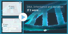 KS3 DNA, Inheritance and Variation If I were.... PowerPoint