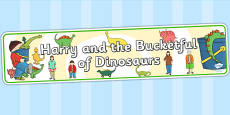 Display Banner to Support Teaching on Harry and the Bucketful of Dinosaurs