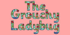 The Grouchy Ladybug Display Lettering