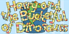 Display Lettering to Support Teaching on Harry and the Bucketful of Dinosaurs