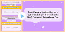 Identifying a Conjunction as Subordinating or Coordinating SPaG Grammar PowerPoint Quiz