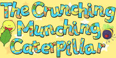 Display Lettering to Support Teaching on The Crunching Munching Caterpillar