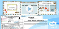 PlanIt - D&T KS1 - Dips and Dippers Lesson 5: Designing a Dip and Dipper Lesson Pack