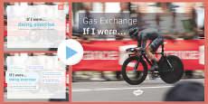 KS3 Gas Exchange: If I were.... PowerPoint