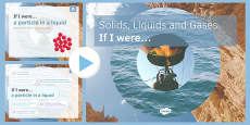 Solids, Liquids and Gases: If I were.... PowerPoint