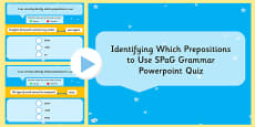 Identifying Which Prepositions to Use SPaG Grammar PowerPoint Quiz