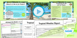 PlanIt - Geography Year 4 - All Around the World Lesson 4: In the Tropics Lesson Pack