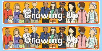 Growing Up Display Banner - growing up, ourselves, all about me, human growth, growing up display