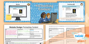 PlanIt - Computing Year 6 - Website Design Lesson 4: Formatting Content Lesson Pack - font, colours, format, content, layout